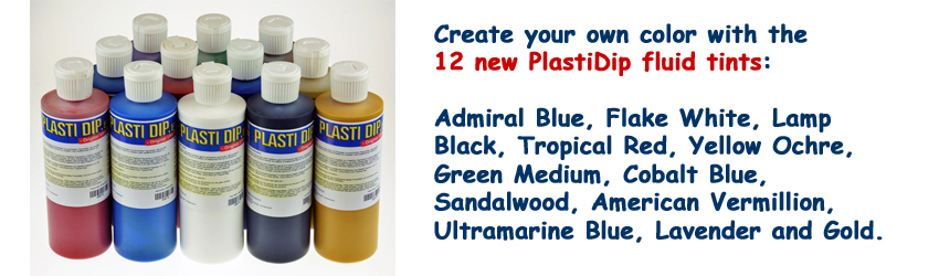 Create your own color with the 12 new PlastiDip fluid tints